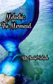 Melodie: The Mermaid by Isabel Scheck