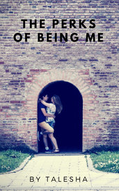 The Perks Of Being Me by Talesha