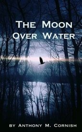 The Moon Over Water by Anthony M. Cornish