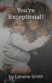 You're Exceptional! by Laraine Smith