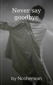 Never say goodbye by Nosherwan
