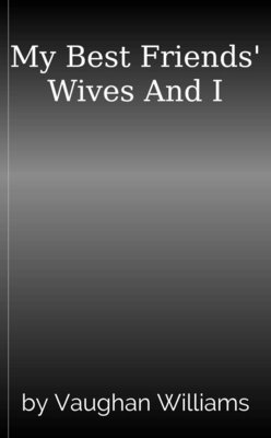 My Best Friends' Wives And I by Vaughan Williams