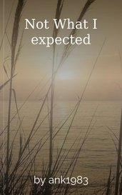 Not What I expected by Allison Kruger