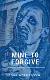 Mine to Forgive by book_wormbowen