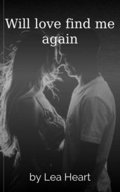 Will love find me again by Lea Heart