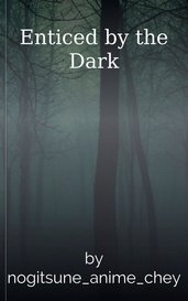 Enticed by the Dark by Chey