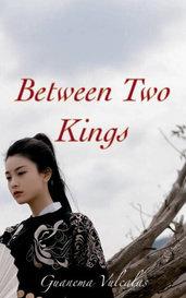 Between Two Kings by Guanema Vulcalas