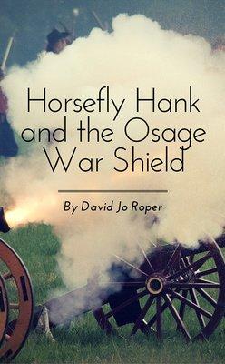 Horsefly Hank and the Osage War Shield by David Jo Roper