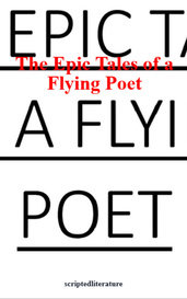 The Epic Tales of a Flying Poet by scriptedliterature