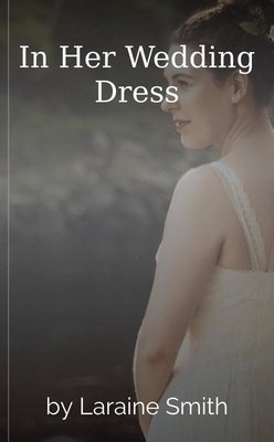 In Her Wedding Dress by Laraine Smith