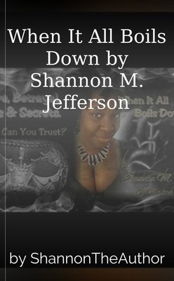 When It All Boils Down by Shannon M. Jefferson by ShannonTheAuthor
