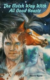 The Elvish Way With All Good Beasts by Teanna Byerts