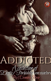ADDICTED by Dembie Rose