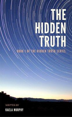 The Hidden Truth (Book 1 of The Hidden Truth Series) by Kaela Murphy