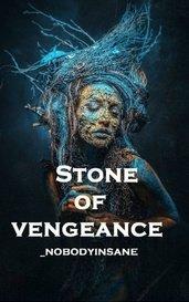STONE OF VENGEANCE by _nobodyinsane