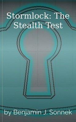 Stormlock: The Stealth Test by Benjamin J. Sonnek