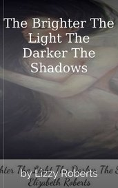 The Brighter The Light The Darker The Shadows by Lizzy Roberts