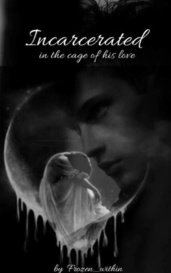 INCARCERATED in the cage of his love  by frozen_within