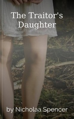 The Traitor's Daughter by Nicholaa Spencer
