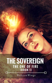 The Sovereign - the One of Fire (Book 1) by RubyonWings
