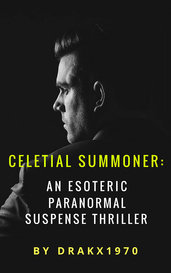 Celetial Summoner: An Esoteric Paranormal Suspense Thriller by Drakx1970