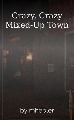 Crazy, Crazy Mixed-Up Town by mhebler