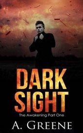 Dark Sight (The Awakening Part One) by A. Greene