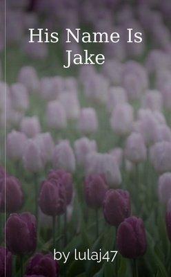 His Name Is Jake by lulaj47