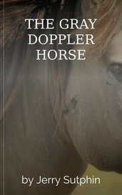 THE GRAY DOPPLER HORSE by Jerry Sutphin