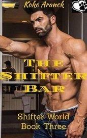 The Shifter Bar (Shifter World - Book Three) by KokoAranck