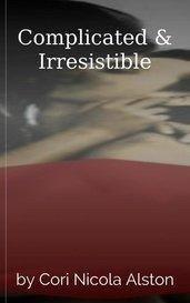 Complicated & Irresistible by Cori Nicola Alston