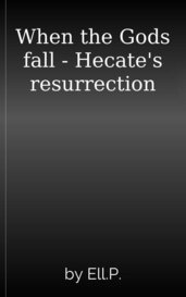 When the Gods fall - Hecate's resurrection by Ell.P.