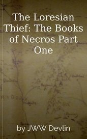 The Loresian Thief: The Books of Necros Part One by JWW Devlin