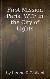 First Mission Paris: WTF in the City of Lights by Leone R Giuliani