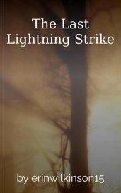 The Last Lightning Strike by erinwilkinson15