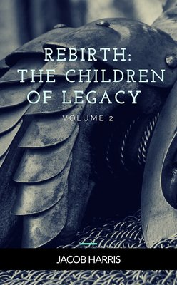Rebirth:  The Children of Legacy Vol. 2 by Jacob Harris