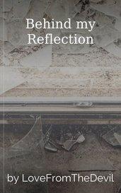 Behind my Reflection by LeaAndMiaRhyme