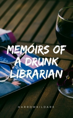 Memoirs of a Drunk Librarian by HarrowKildare