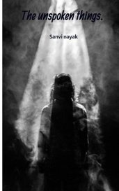 The unspoken things. by Sanvi nayak