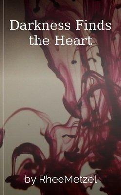 Darkness Finds the Heart by RheeMetzel