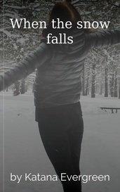 When the snow falls by Katana Evergreen
