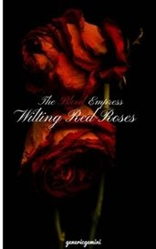 The Blood Empress, Wilting Red Roses by moochmichi