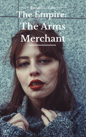 The Empire: The Arms Merchant by Ronald L. Cain