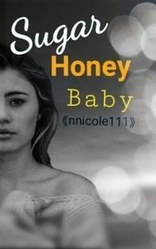 Sugar Honey Baby (Wattpad Version) by MidnightSunz