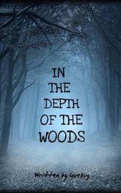 In the depth of the woods (Complete)  by lovebug