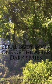 Feral Body Book one of the After Dark series by Hotel California
