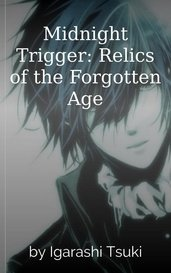 Midnight Trigger: Relics of the Forgotten Age by Igarashi Tsuki
