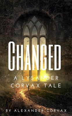 Changed - A Lysander Corvax Tale by Alexander Corvax