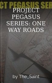 PROJECT PEGASUS SERIES: ONE WAY ROADS by The_Saint