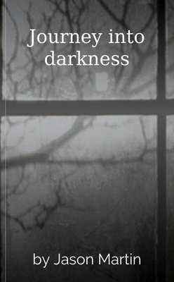 Journey into darkness by Jason Martin